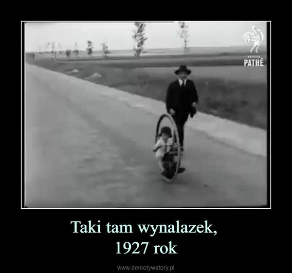 Taki tam wynalazek, 1927 rok –