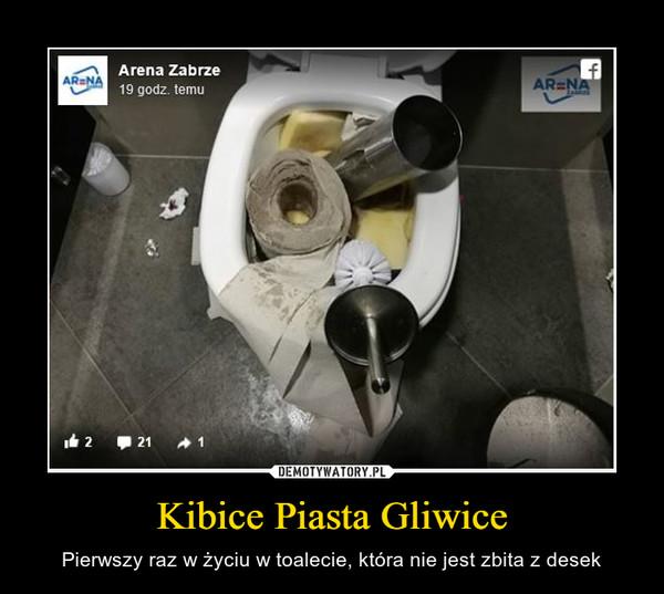 Kibice Piasta Gliwice – Pierwszy raz w życiu w toalecie, która nie jest zbita z desek