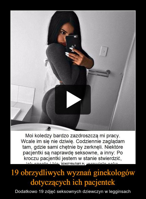 19 obrzydliwych wyznań ginekologów dotyczących ich pacjentek – Dodatkowo 19 zdjęć seksownych dziewczyn w legginsach