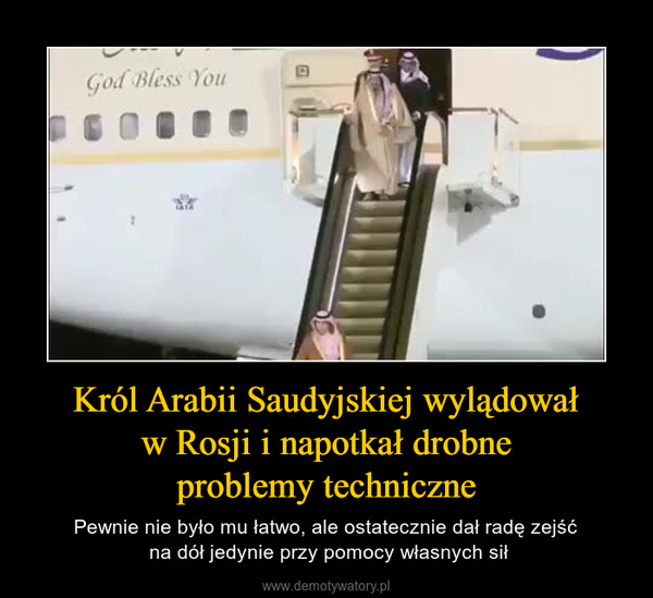 Król Arabii Saudyjskiej wylądował w Rosji i napotkał drobne problemy techniczne – Pewnie nie było mu łatwo, ale ostatecznie dał radę zejść na dół jedynie przy pomocy własnych sił