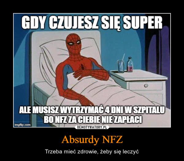 Absurdy NFZ – Trzeba mieć zdrowie, żeby się leczyć