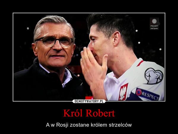 Król Robert – A w Rosji zostane królem strzelców