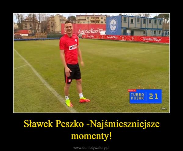Sławek Peszko -Najśmieszniejsze momenty! –