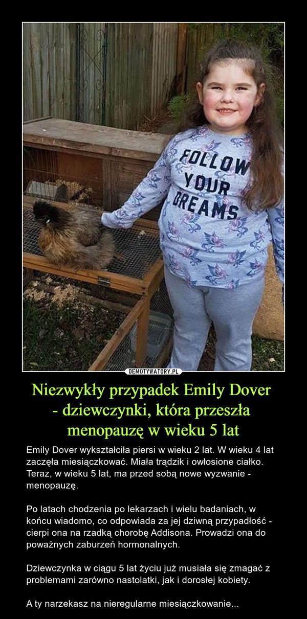 Niezwykły przypadek Emily Dover  - dziewczynki, która przeszła  menopauzę w wieku 5 lat
