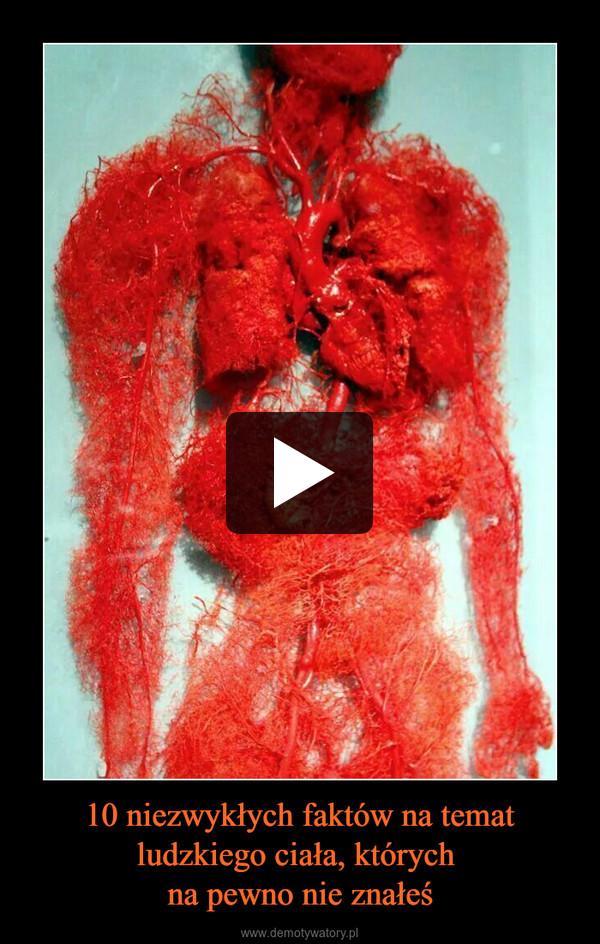 10 niezwykłych faktów na temat ludzkiego ciała, których na pewno nie znałeś –