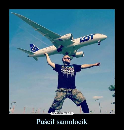 Puścił samolocik