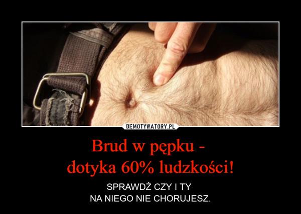 Brud w pępku - dotyka 60% ludzkości! – SPRAWDŹ CZY I TY NA NIEGO NIE CHORUJESZ.
