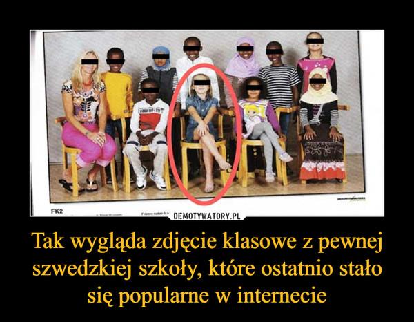 Tak wygląda zdjęcie klasowe z pewnej szwedzkiej szkoły, które ostatnio stało się popularne w internecie –