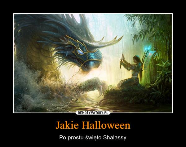 Jakie Halloween – Po prostu święto Shalassy