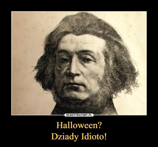 Halloween?Dziady Idioto! –