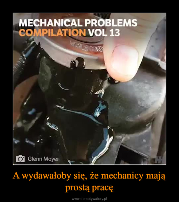 A wydawałoby się, że mechanicy mają prostą pracę –