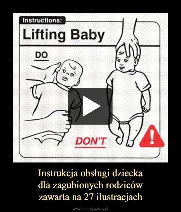 Instrukcja obsługi dzieckadla zagubionych rodzicówzawarta na 27 ilustracjach –