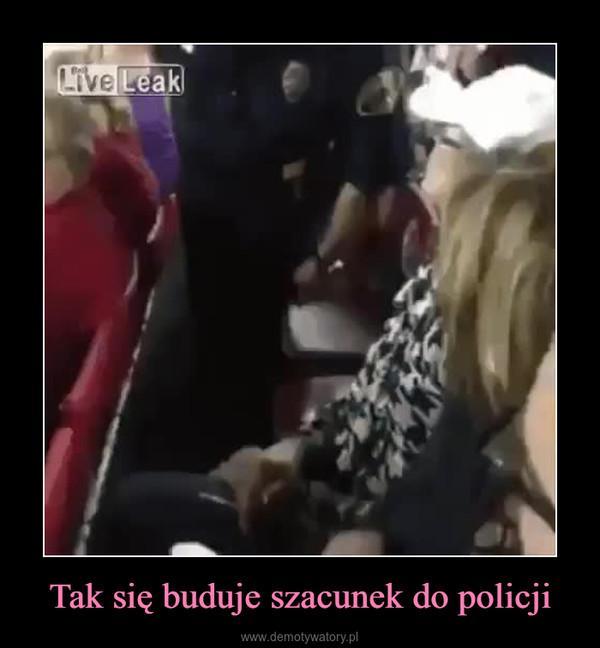 Tak się buduje szacunek do policji –