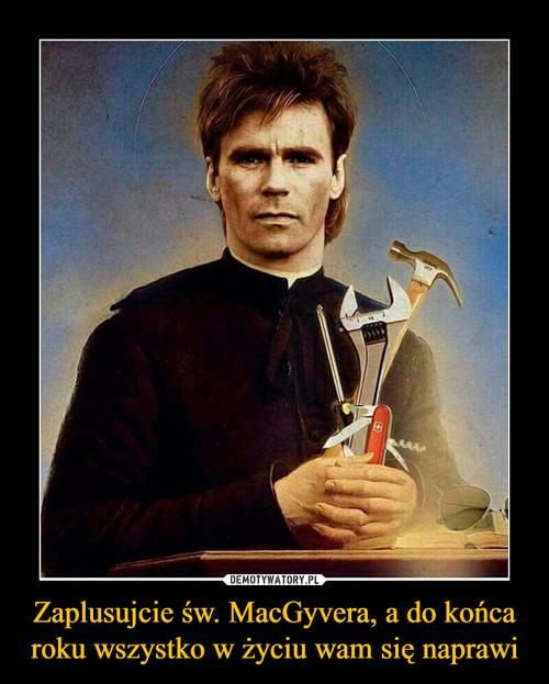 Zaplusujcie św. MacGyvera, a do końca roku wszystko w życiu wam się naprawi