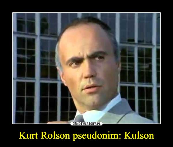 Kurt Rolson pseudonim: Kulson –