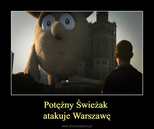 Potężny Świeżak atakuje Warszawę –