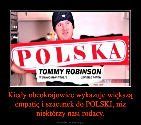 Kiedy obcokrajowiec wykazuje większą empatię i szacunek do POLSKI, niz niektórzy nasi rodacy. –