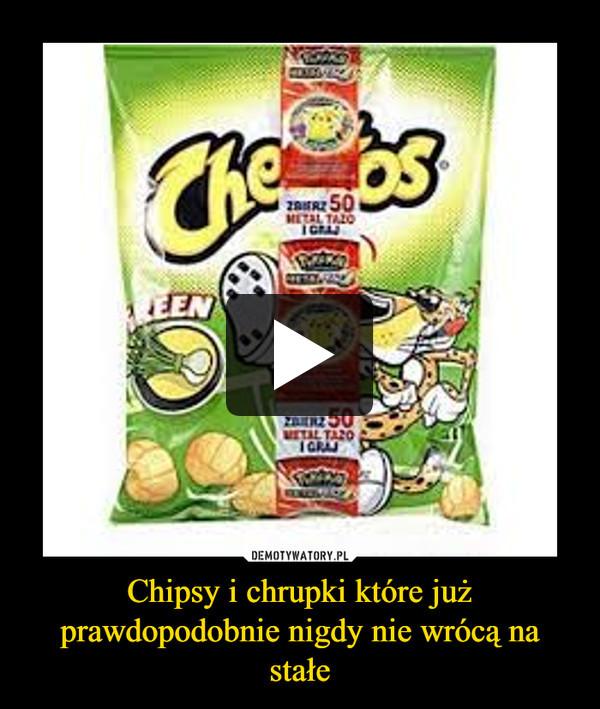 Chipsy i chrupki które już prawdopodobnie nigdy nie wrócą na stałe –