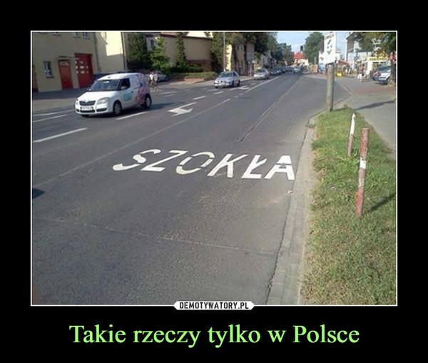 Takie rzeczy tylko w Polsce –  szkoła