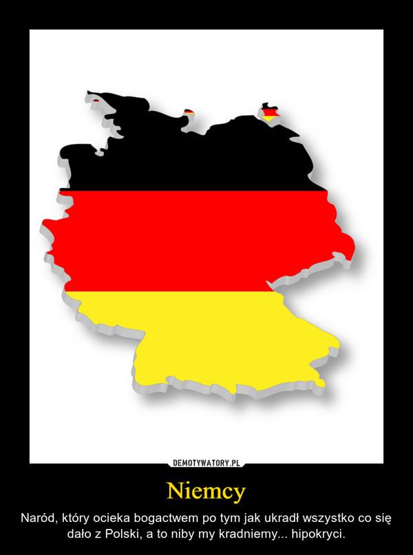 Niemcy – Naród, który ocieka bogactwem po tym jak ukradł wszystko co się dało z Polski, a to niby my kradniemy... hipokryci.