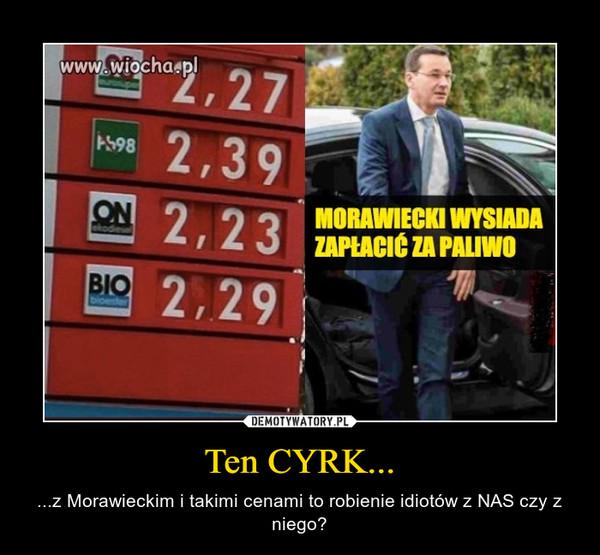 Ten CYRK... – ...z Morawieckim i takimi cenami to robienie idiotów z NAS czy z niego?