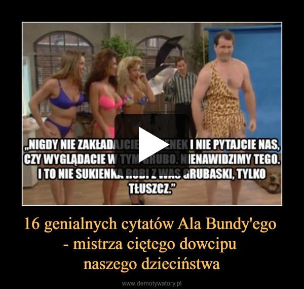 16 genialnych cytatów Ala Bundy'ego - mistrza ciętego dowcipu naszego dzieciństwa –