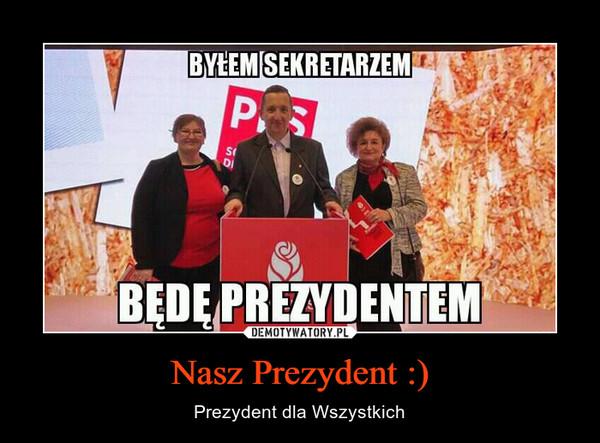 Nasz Prezydent :) – Prezydent dla Wszystkich