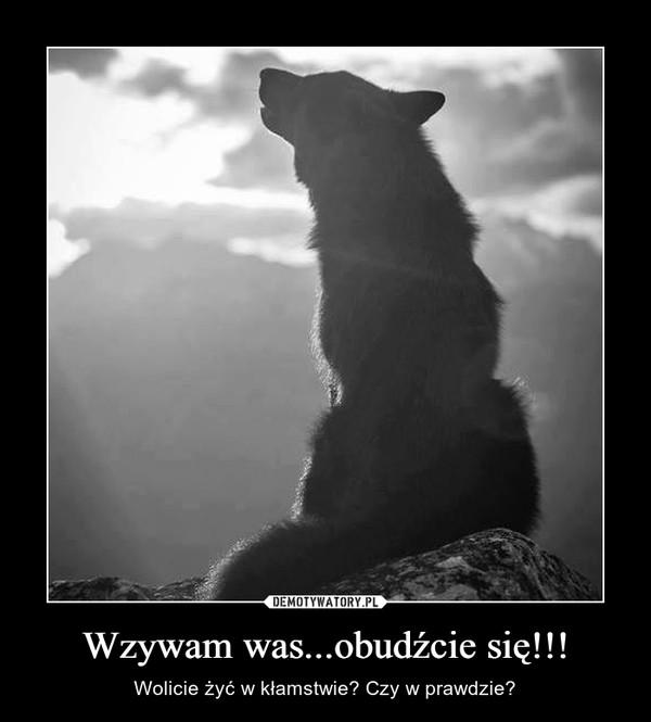 Wzywam was...obudźcie się!!! – Wolicie żyć w kłamstwie? Czy w prawdzie?