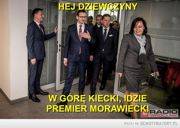 Hej dziewczyny w górę kiecki, idzie premier Morawiecki –