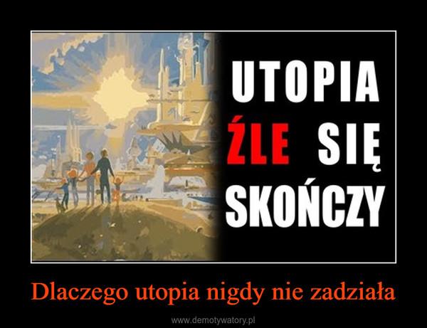 Dlaczego utopia nigdy nie zadziała –