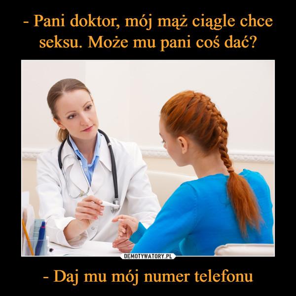 - Daj mu mój numer telefonu –