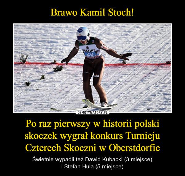 Po raz pierwszy w historii polski skoczek wygrał konkurs Turnieju Czterech Skoczni w Oberstdorfie – Świetnie wypadli też Dawid Kubacki (3 miejsce)i Stefan Hula (5 miejsce)
