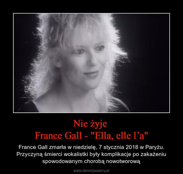 """Nie żyje France Gall - """"Ella, elle l'a"""" – France Gall zmarła w niedzielę, 7 stycznia 2018 w Paryżu. Przyczyną śmierci wokalistki były komplikacje po zakażeniu spowodowanym chorobą nowotworową"""