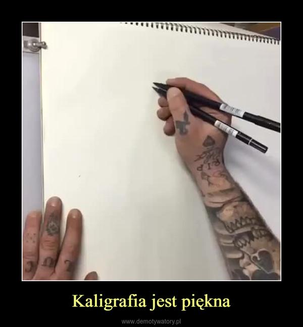 Kaligrafia jest piękna –