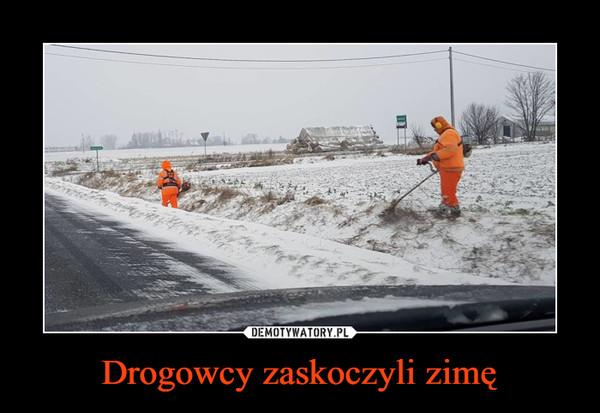 Drogowcy zaskoczyli zimę –