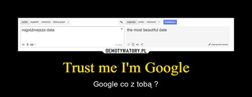 Trust me I'm Google