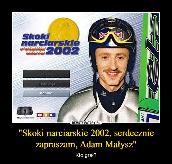 """""""Skoki narciarskie 2002, serdecznie zapraszam, Adam Małysz"""" – Kto grał?"""