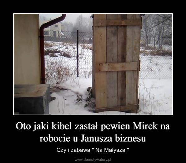 """Oto jaki kibel zastał pewien Mirek na robocie u Janusza biznesu – Czyli zabawa """" Na Małysza """""""