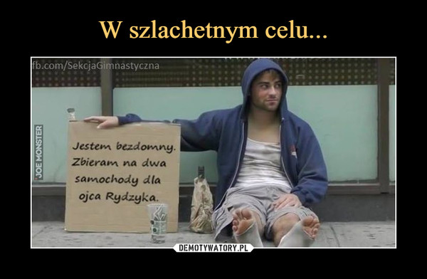 –  Jestem bezdomny. Zbieram na dwa samochody dla ojca Rydzyka
