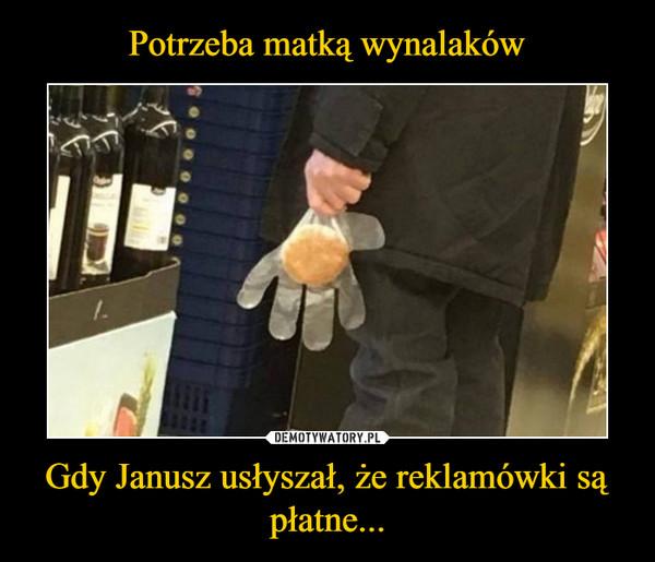 Gdy Janusz usłyszał, że reklamówki są płatne... –