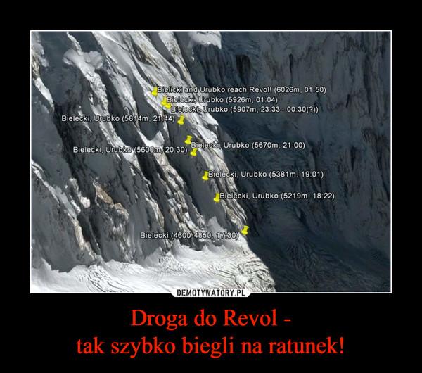 Droga do Revol -tak szybko biegli na ratunek! –