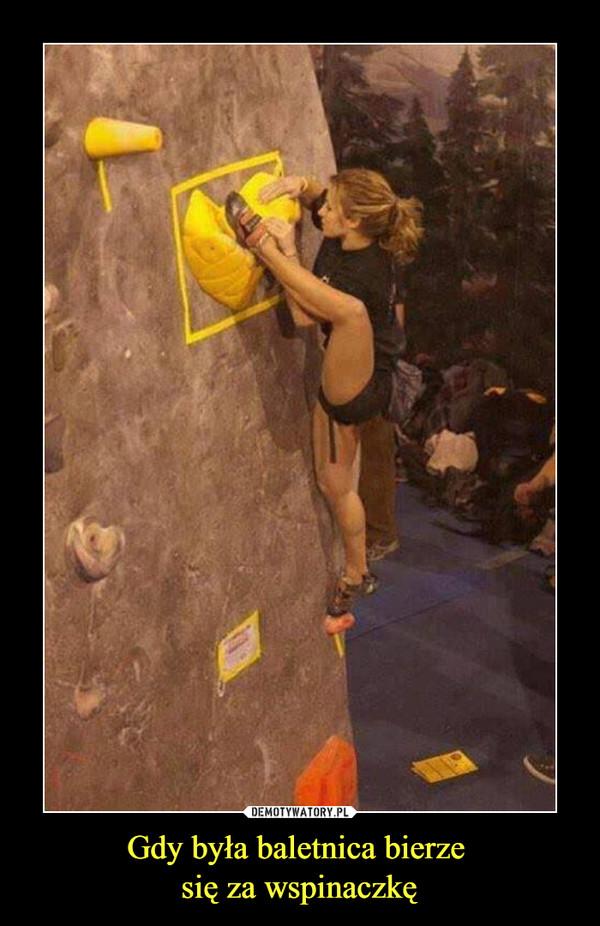 Gdy była baletnica bierze się za wspinaczkę –