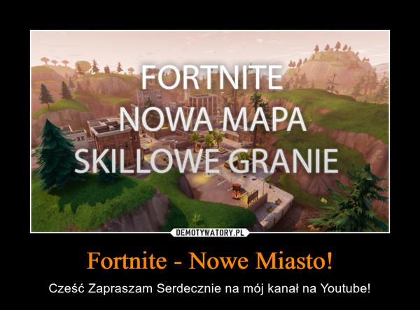 Fortnite - Nowe Miasto! – Cześć Zapraszam Serdecznie na mój kanał na Youtube!