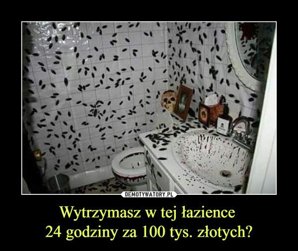 Wytrzymasz w tej łazience 24 godziny za 100 tys. złotych? –