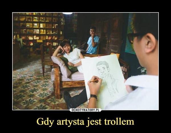 Gdy artysta jest trollem –