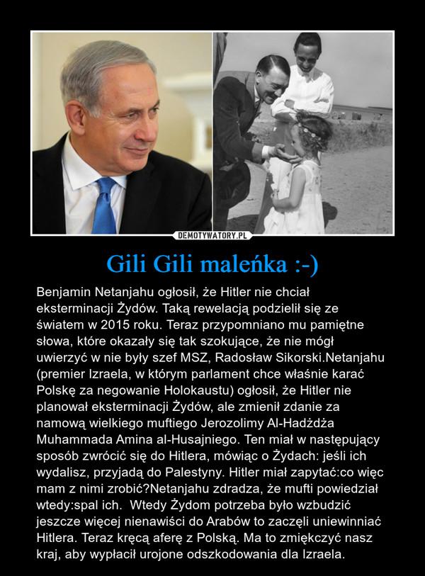 Gili Gili maleńka :-) – Benjamin Netanjahu ogłosił, że Hitler nie chciał eksterminacji Żydów. Taką rewelacją podzielił się ze światem w 2015 roku. Teraz przypomniano mu pamiętne słowa, które okazały się tak szokujące, że nie mógł uwierzyć w nie były szef MSZ, Radosław Sikorski.Netanjahu (premier Izraela, w którym parlament chce właśnie karać Polskę za negowanie Holokaustu) ogłosił, że Hitler nie planował eksterminacji Żydów, ale zmienił zdanie za namową wielkiego muftiego Jerozolimy Al-Hadżdża Muhammada Amina al-Husajniego. Ten miał w następujący sposób zwrócić się do Hitlera, mówiąc o Żydach: jeśli ich wydalisz, przyjadą do Palestyny. Hitler miał zapytać:co więc mam z nimi zrobić?Netanjahu zdradza, że mufti powiedział wtedy:spal ich.  Wtedy Żydom potrzeba było wzbudzić jeszcze więcej nienawiści do Arabów to zaczęli uniewinniać Hitlera. Teraz kręcą aferę z Polską. Ma to zmiękczyć nasz kraj, aby wypłacił urojone odszkodowania dla Izraela.