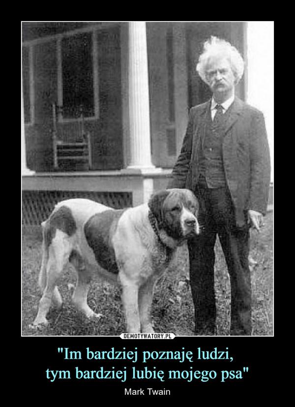 """""""Im bardziej poznaję ludzi, tym bardziej lubię mojego psa"""" – Mark Twain"""
