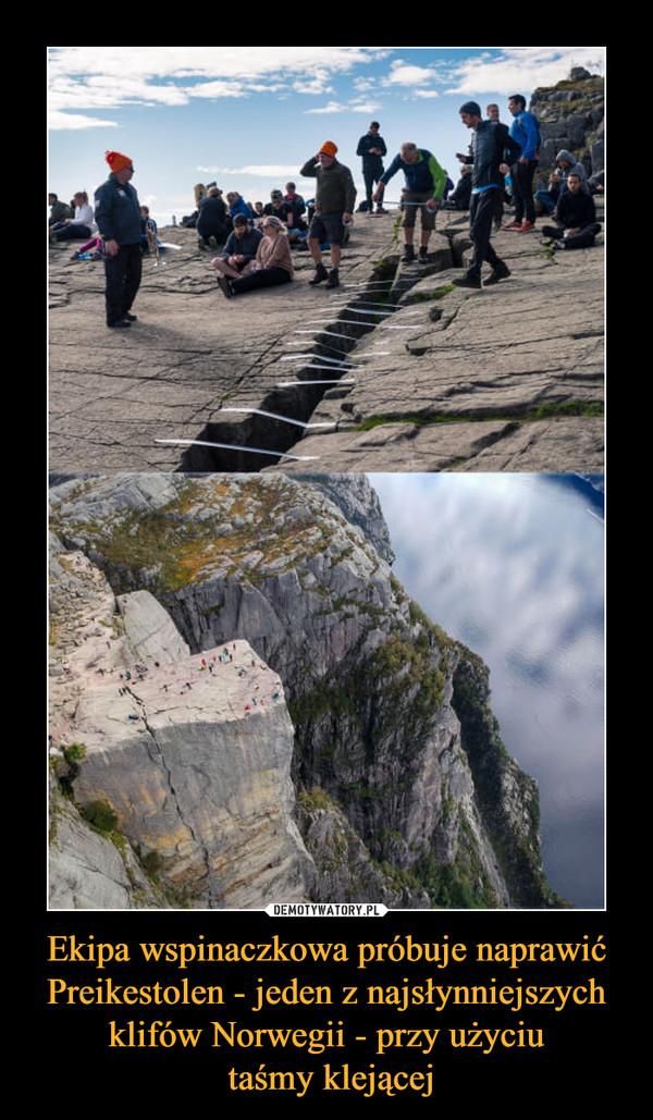 Ekipa wspinaczkowa próbuje naprawić Preikestolen - jeden z najsłynniejszych klifów Norwegii - przy użyciu taśmy klejącej –