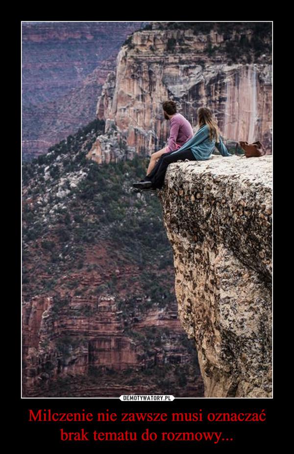 Milczenie nie zawsze musi oznaczać brak tematu do rozmowy... –