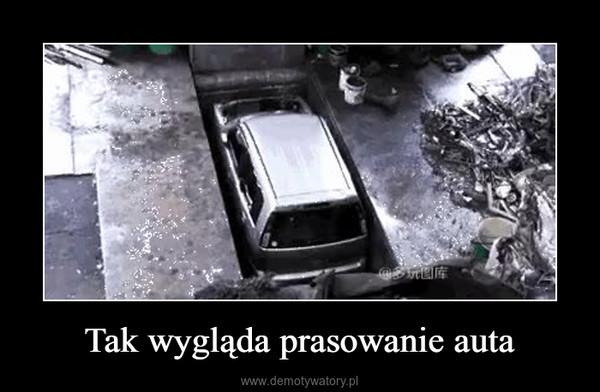 Tak wygląda prasowanie auta –